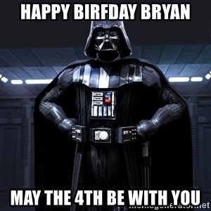 Darth Vader - Happy Birfday Bryan May the 4th be with you