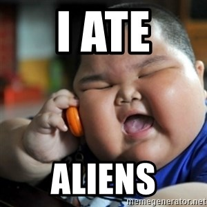 fat chinese kid - I ate Aliens