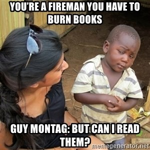 skeptical black kid - You're a fireman you have to burn books Guy Montag: but can I read them?