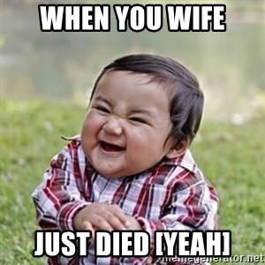 evil toddler kid2 - when you wife  just died [yeah]