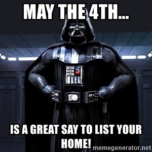Darth Vader - May the 4th... Is a great say to list your home!