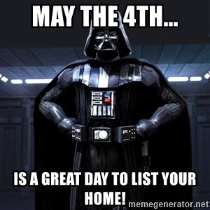 Darth Vader - May the 4th... is a great day to list your home!