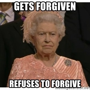 Unimpressed Queen - Gets forgiven Refuses to forgive