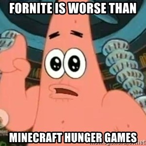 Patrick Says - FORNITE IS WORSE THAN  MINECRAFT HUNGER GAMES