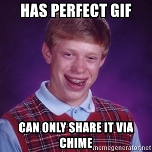 Bad Luck Brian - Has perfect gif Can only share it via chime
