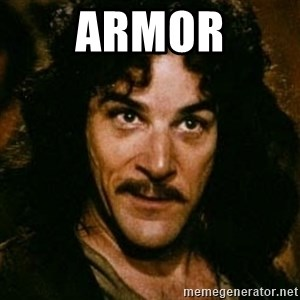You keep using that word, I don't think it means what you think it means - Armor