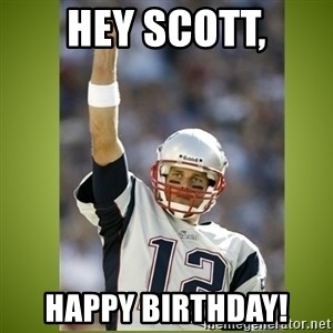 tom brady - Hey Scott, Happy Birthday!