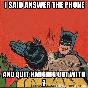 batman slap robin - i said answer the phone and quit hanging out with Z