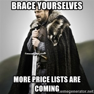 Brace yourselves. - Brace yourselves more price lists are coming