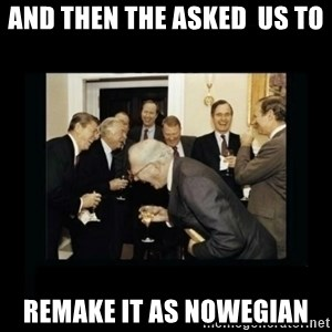 Rich Men Laughing - AND THEN THE ASKED  US to remake iT AS NOWEGIAN