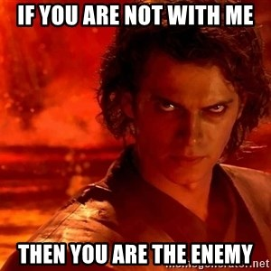 Anakin Skywalker - If you are not with me then you are the enemy