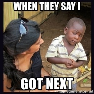 Skeptical third-world kid - When they say i Got next