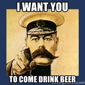 your country needs you - i want you to come drink beer
