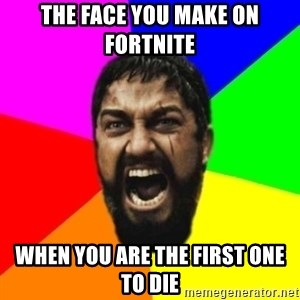 sparta - the face you make on fortnite  when you are the first one to die
