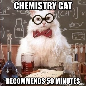 Chemistry Cat - Chemistry Cat recommends 59 minutes