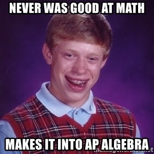 Bad Luck Brian - never was good at math makes it into ap algebra