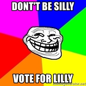 Trollface - Dont't be silly Vote for lilly