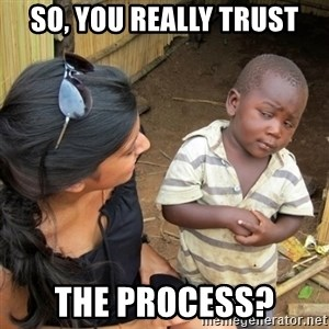 skeptical black kid - So, You really trust the process?