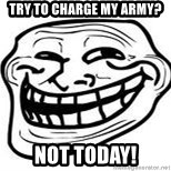 Troll Faceee - Try to charge my army? NOT TODAY!