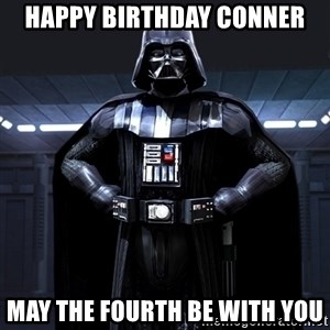 Darth Vader - Happy Birthday Conner May The Fourth Be With You