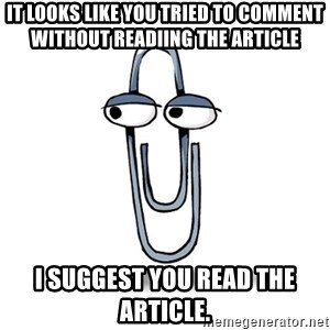 Paperclip - It looks like you tried to comment without Readiing the article I suggest you read the article.