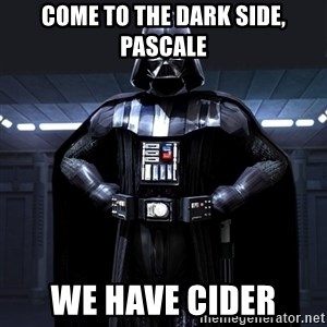 Darth Vader - Come to the dark side, Pascale We have cider