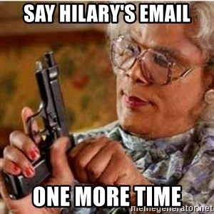 Madea-gun meme - Say Hilary's Email One more time