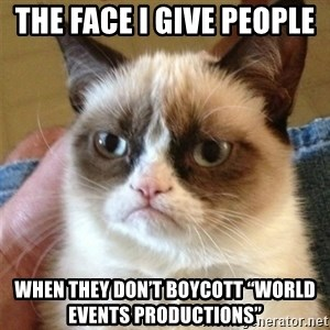 """Grumpy Cat  - The face I give people  when they DON'T boycott """"World Events Productions"""""""