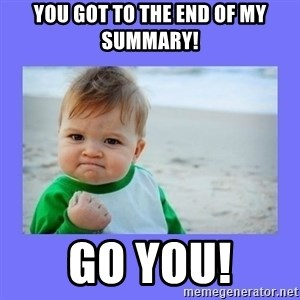 Baby fist - You got to the end of my summary! Go you!