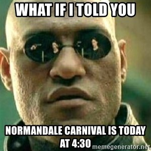 What If I Told You - what if i told you normandale carnival is today at 4:30