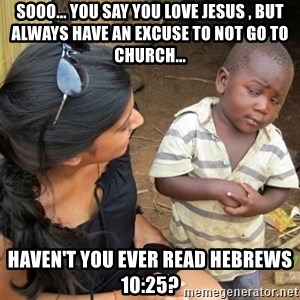 So You're Telling me - Sooo... You say you love Jesus , but always have an excuse to not go to church... Haven't you ever read Hebrews 10:25?
