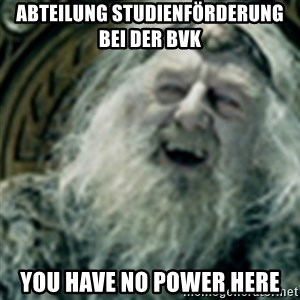 you have no power here - Abteilung Studienförderung bei der BVK you have no power here