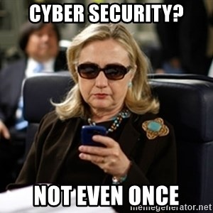 Hillary Text - cyber security? not even once
