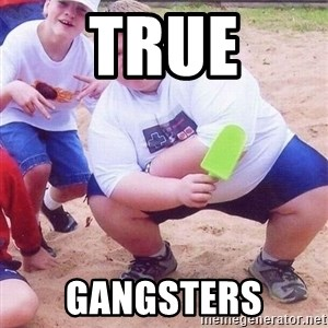 American Fat Kid - true gangsters