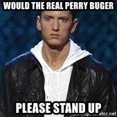 Eminem - Would the real Perry buger Please stand up