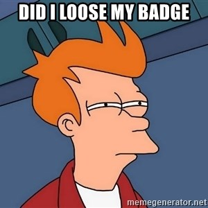 Futurama Fry - Did I loose my badge