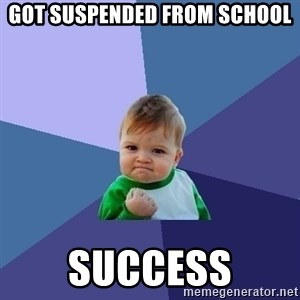 Success Kid - GOT SUSPENDED FROM SCHOOL SUCCESS