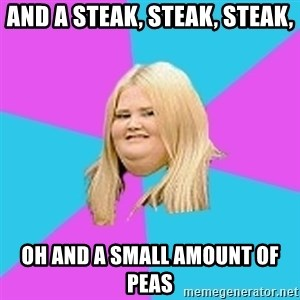 Fat Girl - and a steak, steak, steak, oh and a small amount of peas