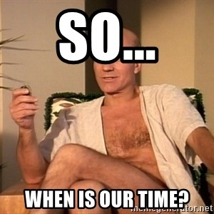 Sexual Picard - So... When is our time?