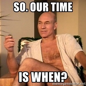 Sexual Picard - So. Our time  Is when?