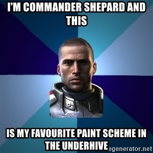 Blatant Commander Shepard - I'm Commander Shepard and this Is my favourite paint scheme in the Underhive
