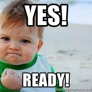 fist pump baby - Yes!  Ready!