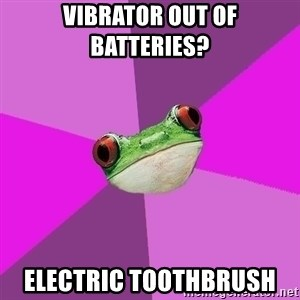 Foul Bachelorette Frog - Vibrator out of batteries?  Electric toothbrush