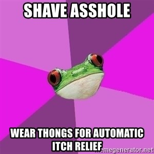 Foul Bachelorette Frog - Shave asshole Wear thongs for automatic itch relief