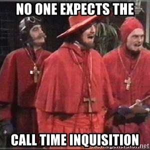 spanish inquisition - NO ONE EXPECTS THE call time inquisition