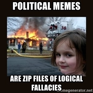 burning house girl - Political memes are zip files of logical fallacies