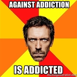 Diagnostic House - Against addiction Is addicted
