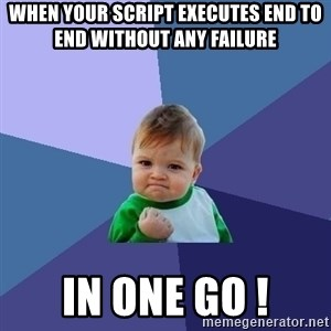 Success Kid - When your script executes end to end without any failure in one go !