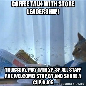newspaper cat realization - Coffee Talk with Store Leadership! Thursday, May 17th 2p-3p All staff are welcome! Stop by and share a Cup O Joe
