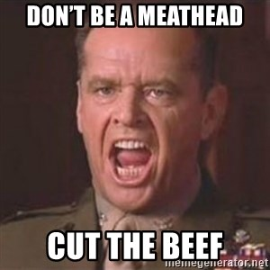 Jack Nicholson - You can't handle the truth! - Don't be a meathead cut the beef